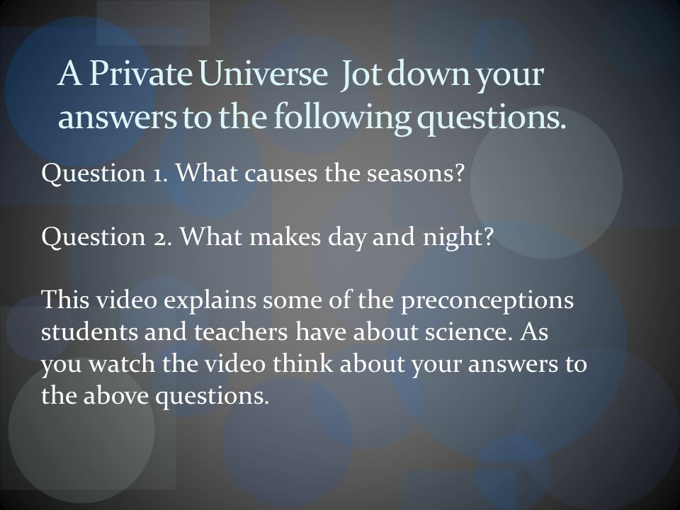 A Private Universe Jot down your answers to the following questions.