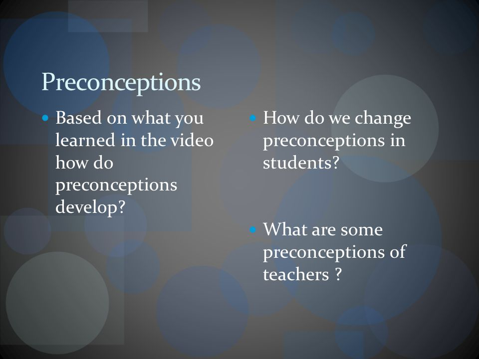 Preconceptions Based on what you learned in the video how do preconceptions develop.
