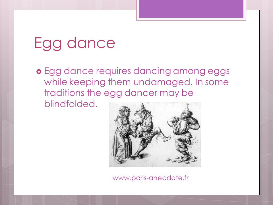 Egg dance Egg dance requires dancing among eggs while keeping them undamaged.