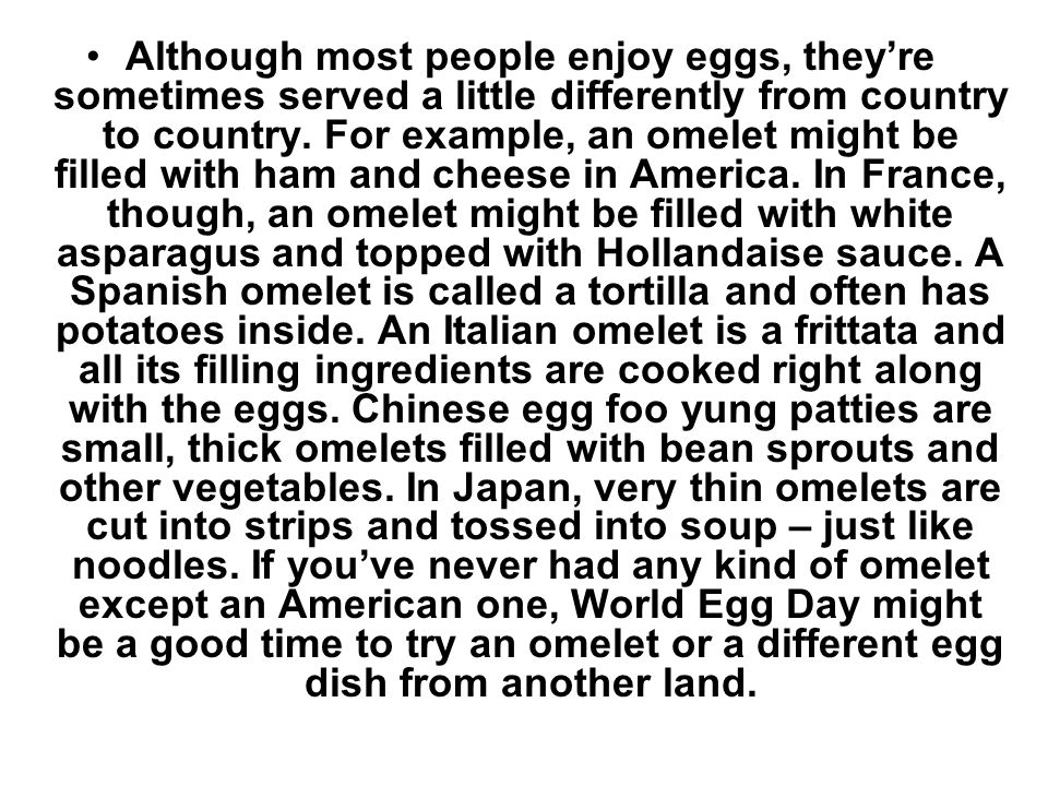 Although most people enjoy eggs, theyre sometimes served a little differently from country to country.