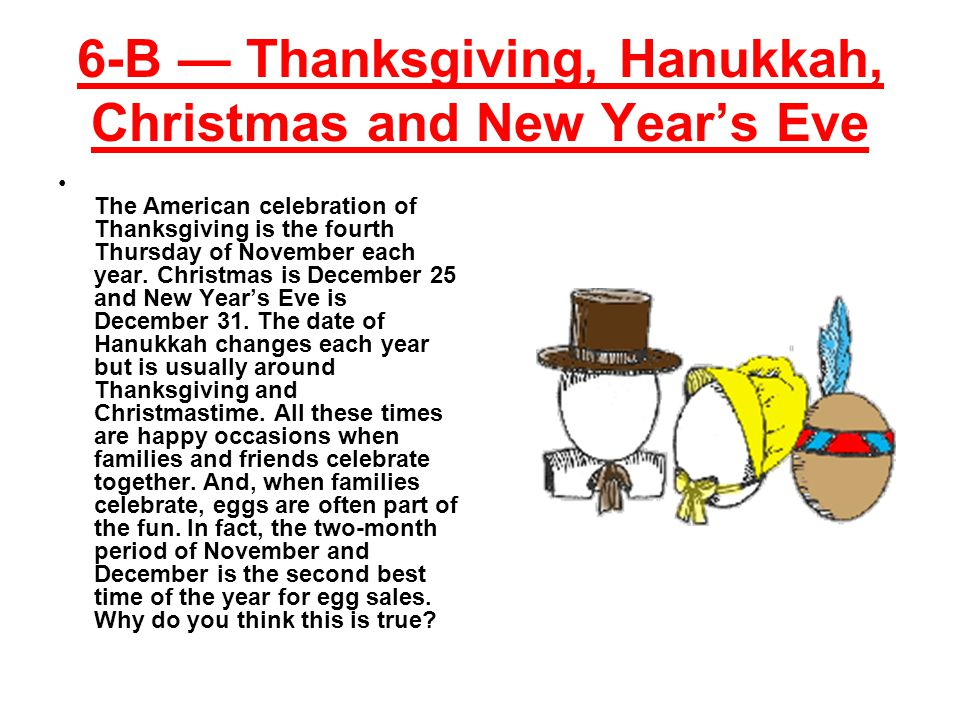 6-B Thanksgiving, Hanukkah, Christmas and New Years Eve The American celebration of Thanksgiving is the fourth Thursday of November each year.