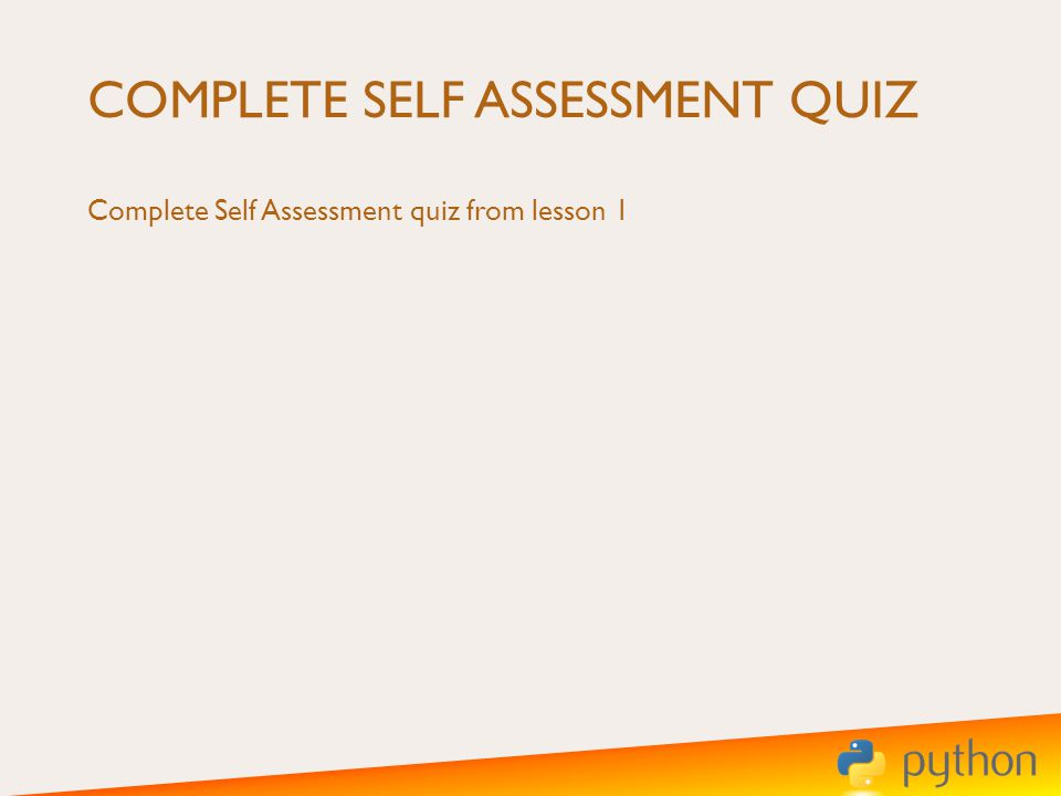COMPLETE SELF ASSESSMENT QUIZ Complete Self Assessment quiz from lesson 1