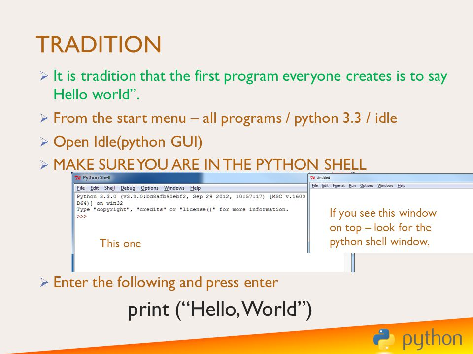 TRADITION It is tradition that the first program everyone creates is to say Hello world.