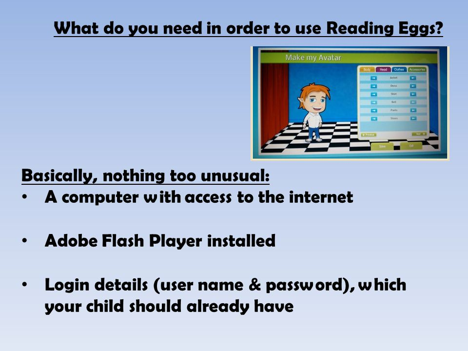 What do you need in order to use Reading Eggs.