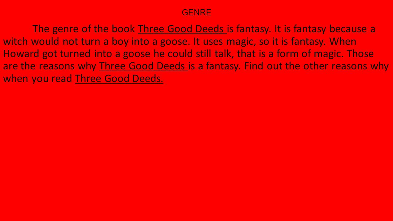 GENRE The genre of the book Three Good Deeds is fantasy.
