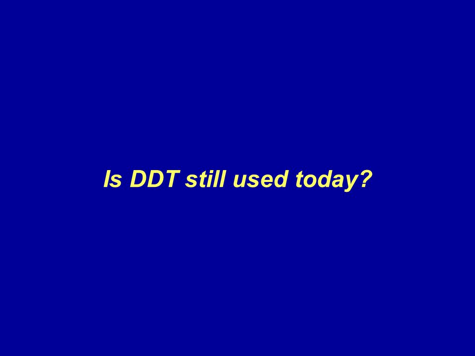 Is DDT still used today?