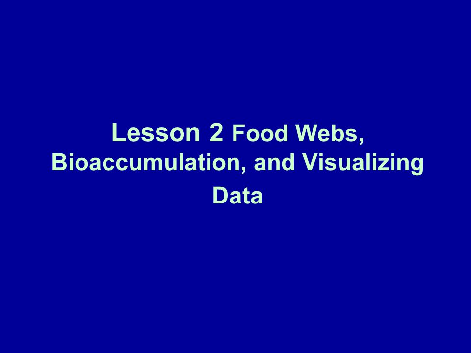 Lesson 2 Food Webs, Bioaccumulation, and Visualizing Data