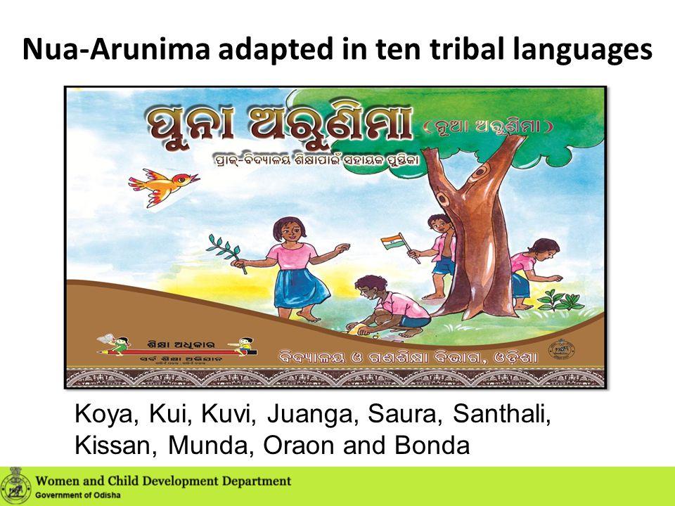 Nua-Arunima adapted in ten tribal languages Koya, Kui, Kuvi, Juanga, Saura, Santhali, Kissan, Munda, Oraon and Bonda