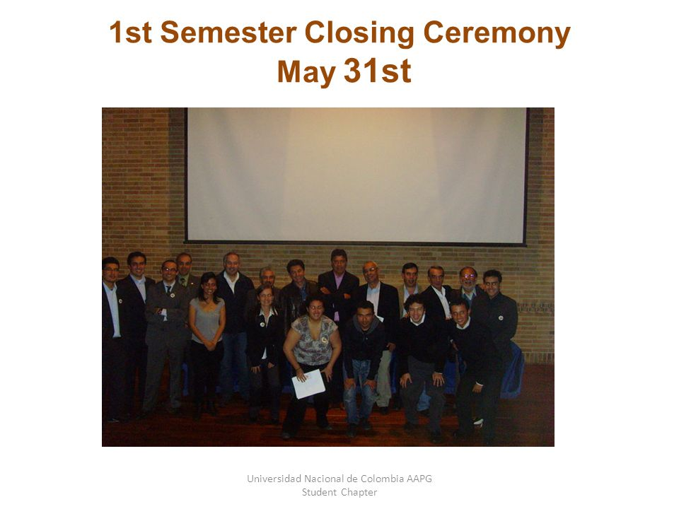 Universidad Nacional de Colombia AAPG Student Chapter 1st Semester Closing Ceremony May 31st