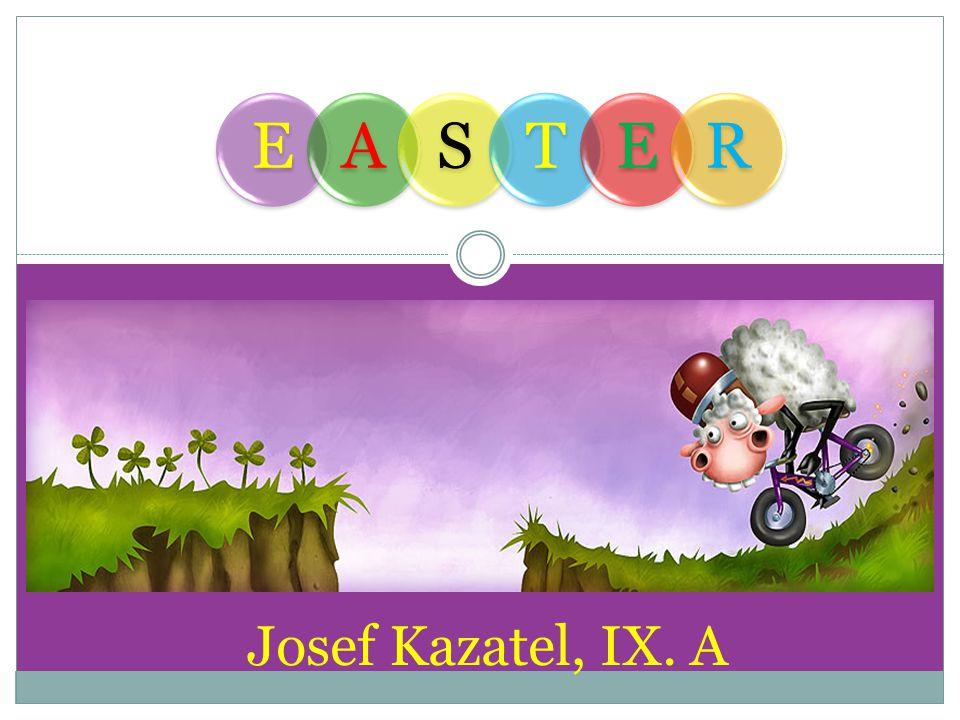 Josef Kazatel, IX. A EASTER