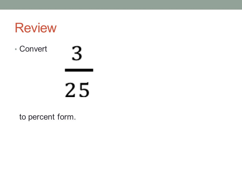 Review Convert to percent form.