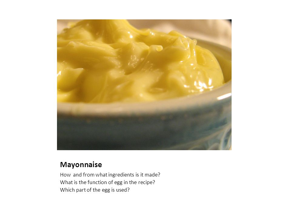Mayonnaise How and from what ingredients is it made.