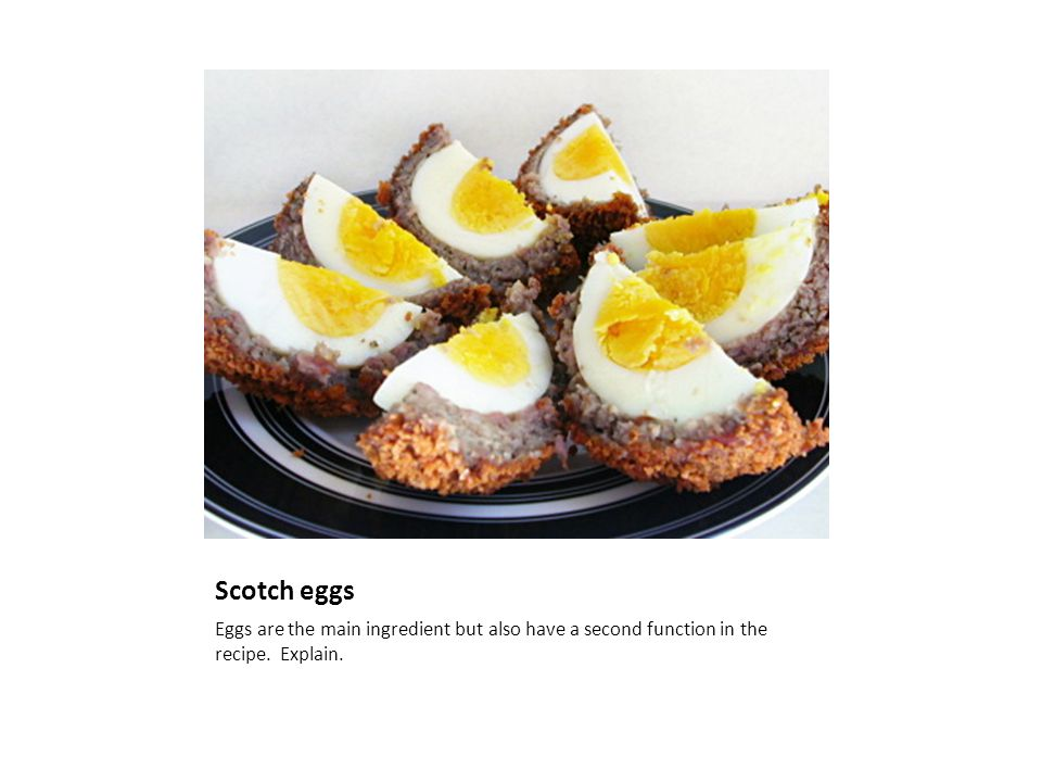 Scotch eggs Eggs are the main ingredient but also have a second function in the recipe. Explain.