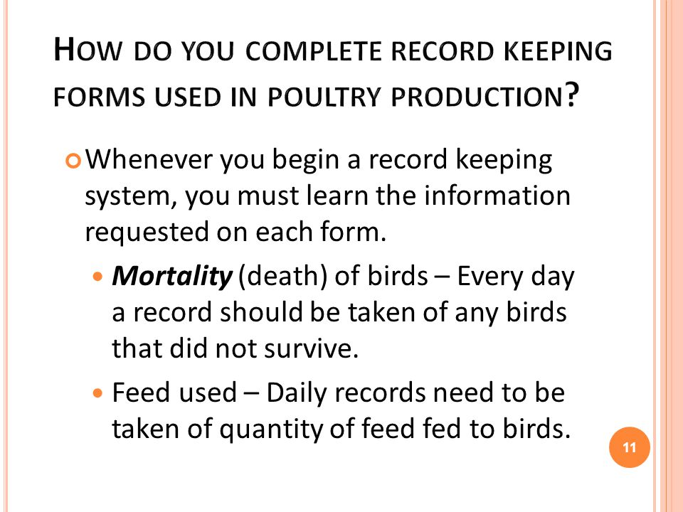 Whenever you begin a record keeping system, you must learn the information requested on each form. Mortality (death) of birds – Every day a record sho