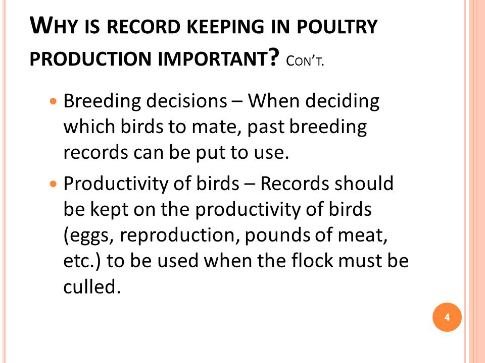 W HY IS RECORD KEEPING IN POULTRY PRODUCTION IMPORTANT ? C ON T. Breeding decisions – When deciding which birds to mate, past breeding records can be