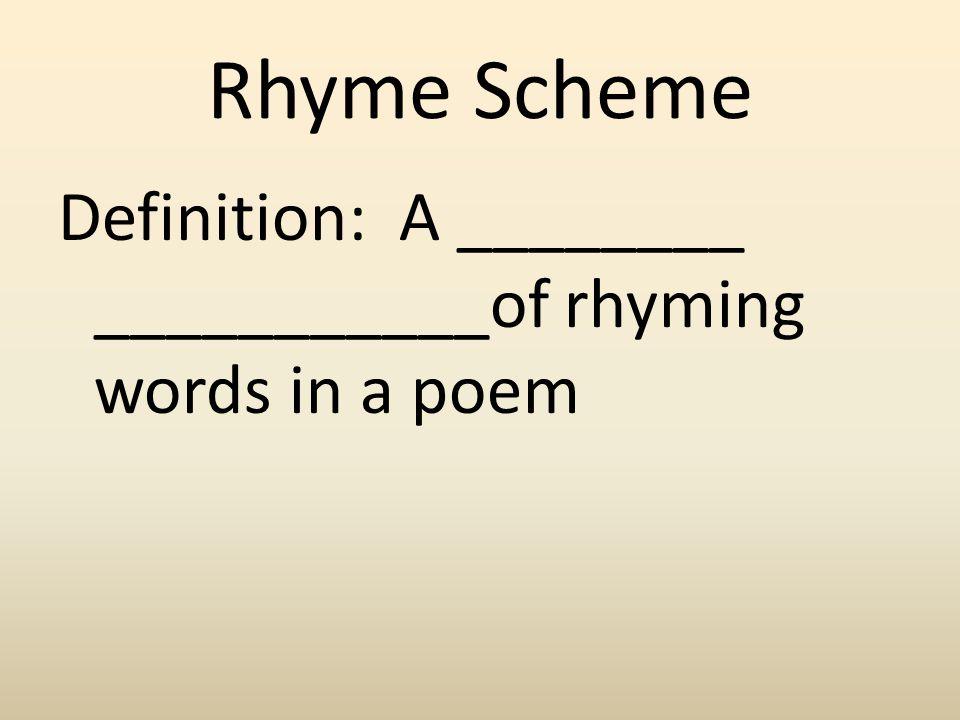 Rhyme Scheme Definition: A ________ ___________of rhyming words in a poem