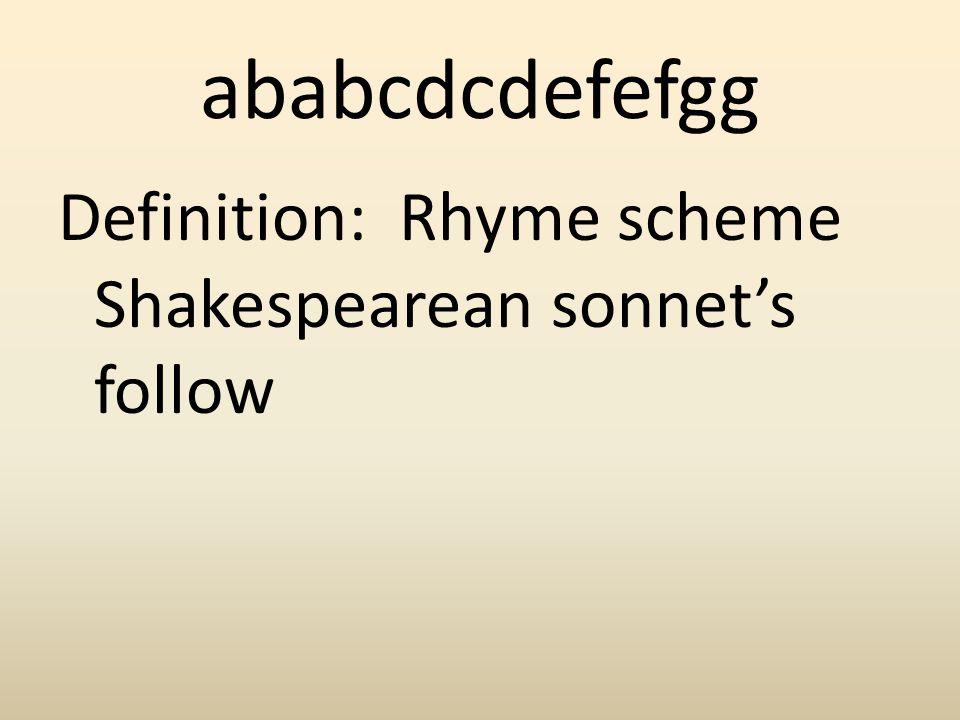 ababcdcdefefgg Definition: Rhyme scheme Shakespearean sonnets follow