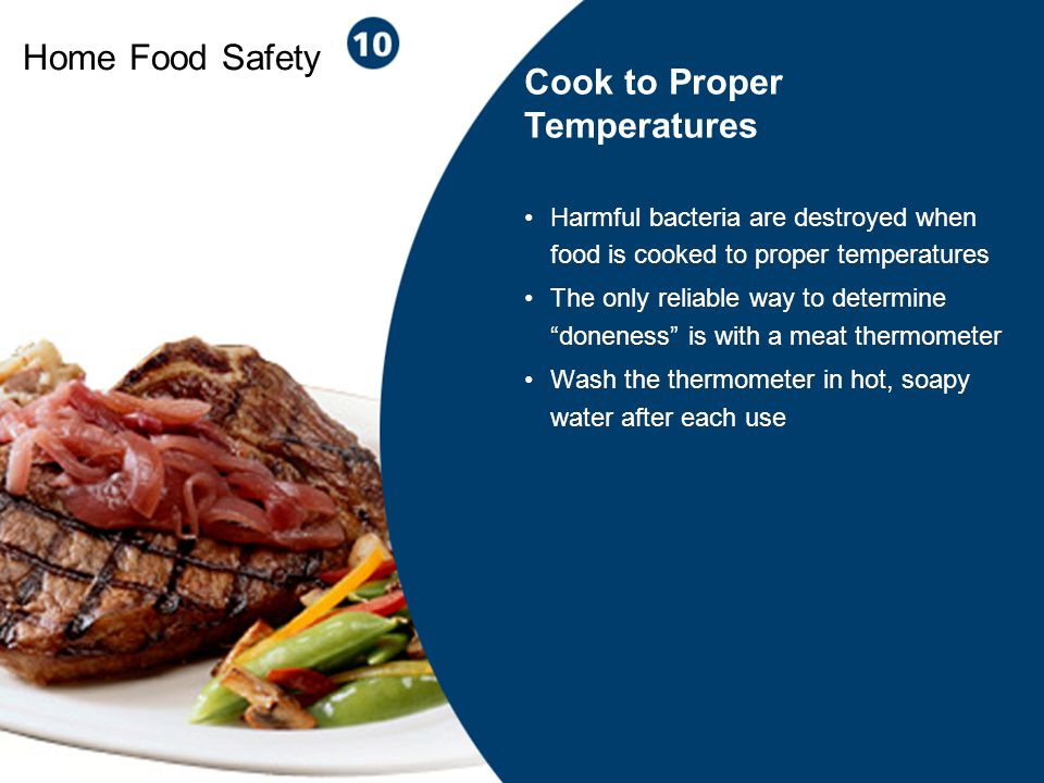 16 Home Food Safety Harmful bacteria are destroyed when food is cooked to proper temperatures The only reliable way to determine doneness is with a me