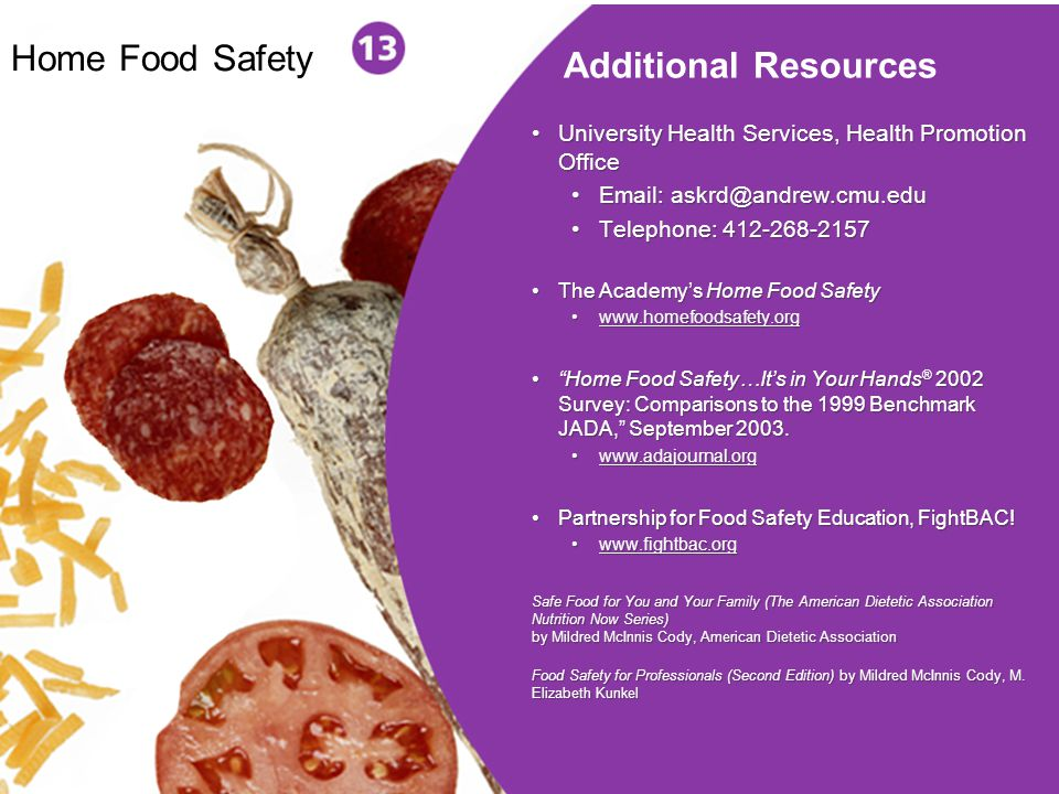 25 University Health Services, Health Promotion Office Email: askrd@andrew.cmu.edu Telephone: 412-268-2157 The Academys Home Food Safety www.homefoods