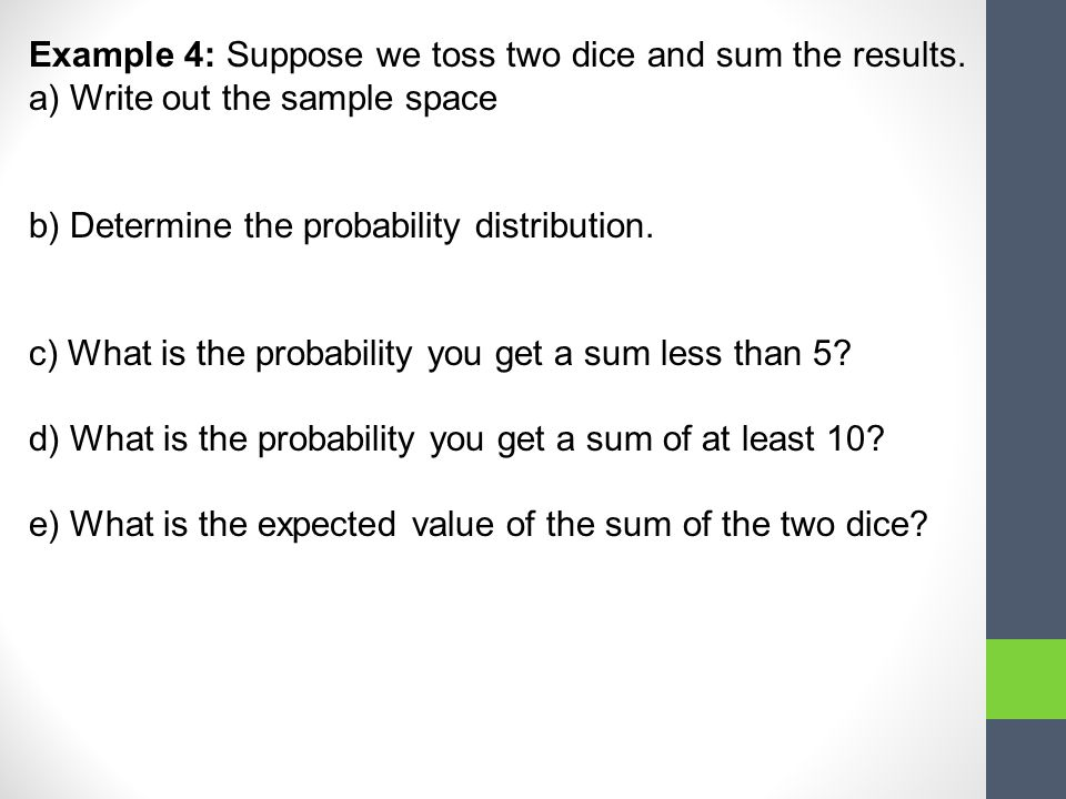 Example 4: Suppose we toss two dice and sum the results.
