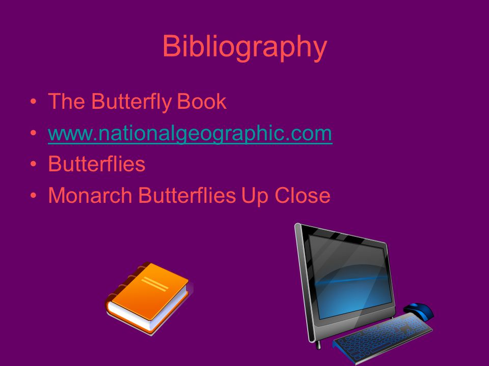 Conclusion That was my report about Butterflies. I learned a lot. I hope you enjoyed my report. Thank you.