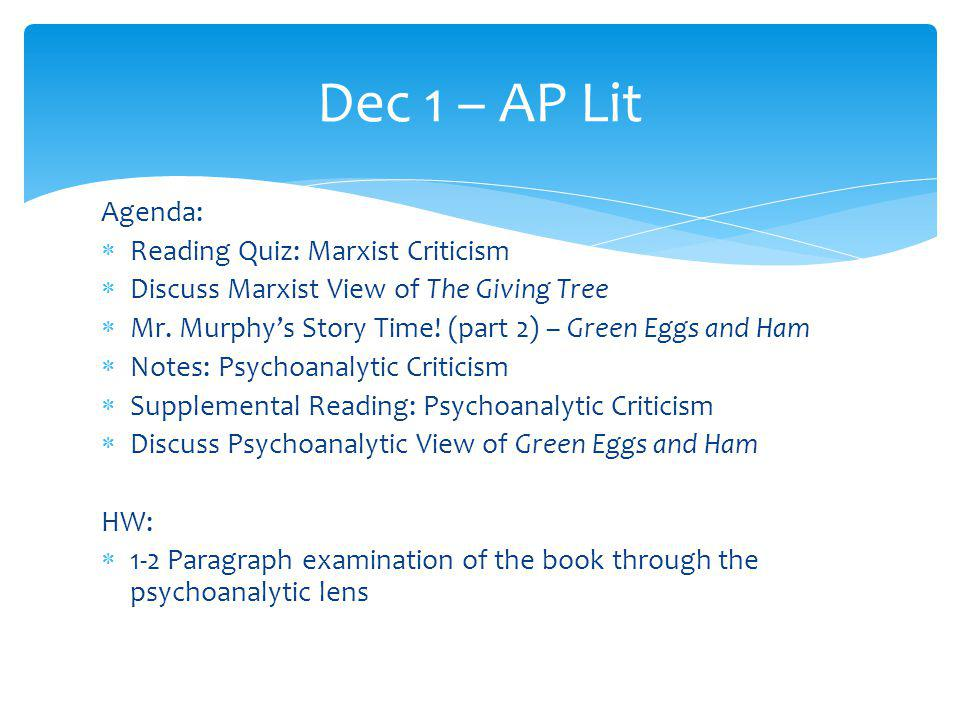 Agenda: Reading Quiz: Marxist Criticism Discuss Marxist View of The Giving Tree Mr. Murphys Story Time! (part 2) – Green Eggs and Ham Notes: Psychoana