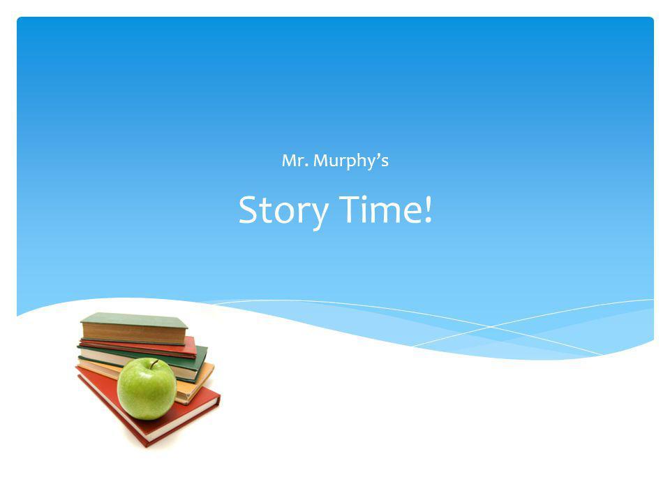 Story Time! Mr. Murphys