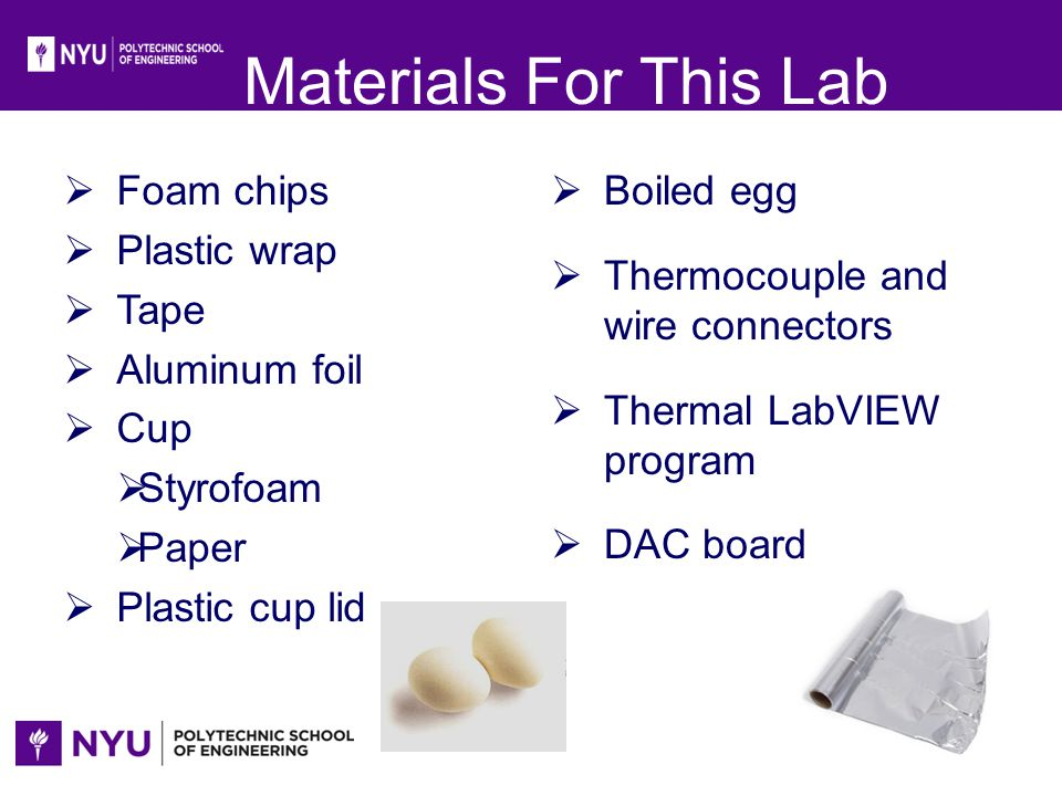 Materials For This Lab Foam chips Plastic wrap Tape Aluminum foil Cup Styrofoam Paper Plastic cup lid Boiled egg Thermocouple and wire connectors Ther