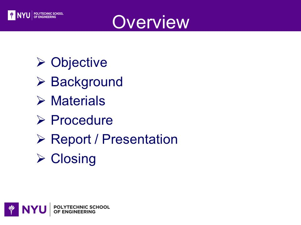 Overview Objective Background Materials Procedure Report / Presentation Closing