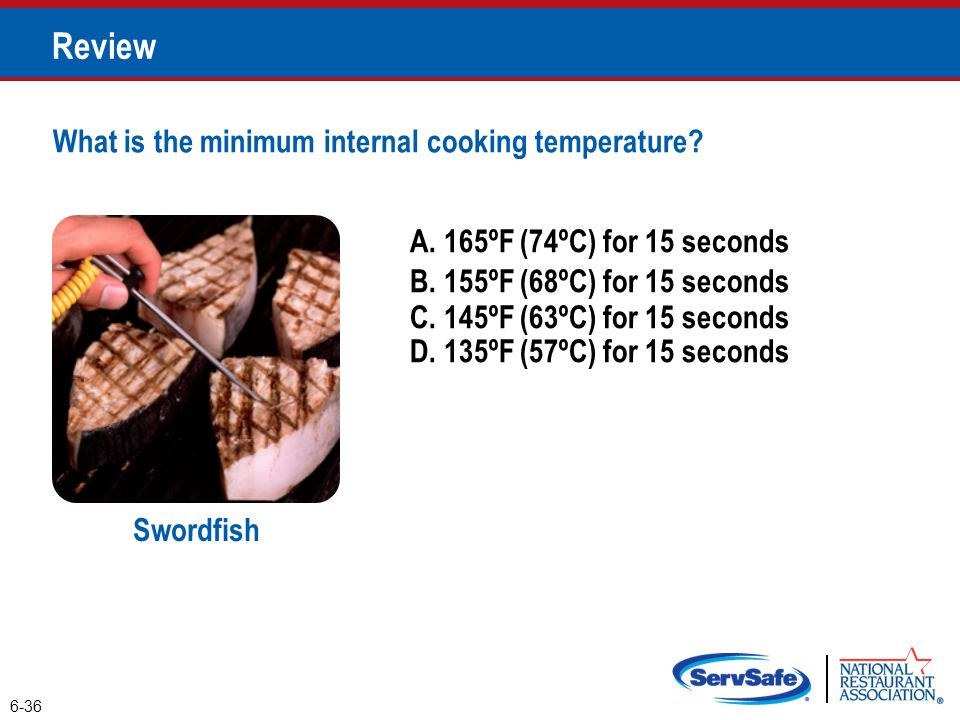 A. 165ºF (74ºC) for 15 seconds B. 155ºF (68ºC) for 15 seconds 6-36 Review Swordfish C.