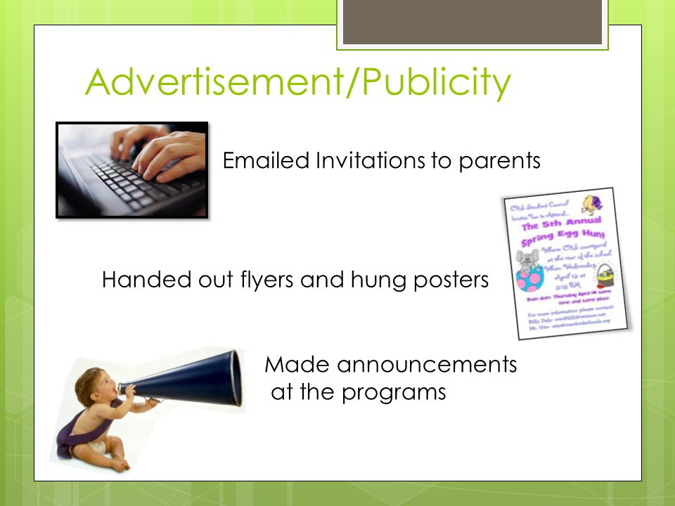 Advertisement/Publicity Emailed Invitations to parents Handed out flyers and hung posters Made announcements at the programs