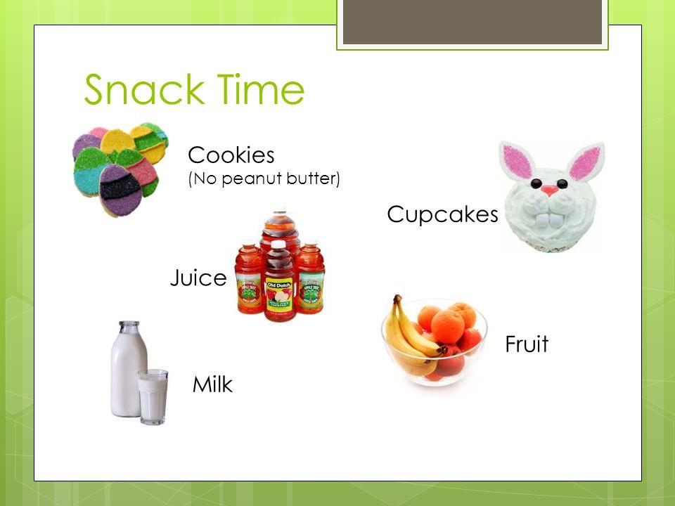 Snack Time Cookies (No peanut butter) Cupcakes Juice Fruit Milk
