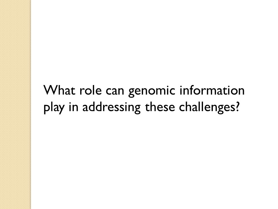 What role can genomic information play in addressing these challenges?