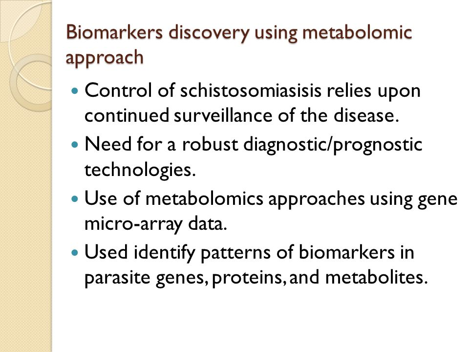 Biomarkers discovery using metabolomic approach Control of schistosomiasisis relies upon continued surveillance of the disease.