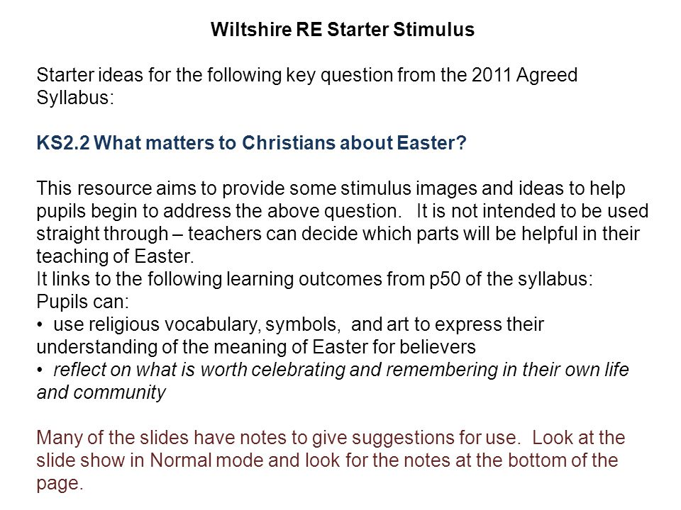 Wiltshire RE Starter Stimulus Starter ideas for the following key question from the 2011 Agreed Syllabus: KS2.2 What matters to Christians about Easte