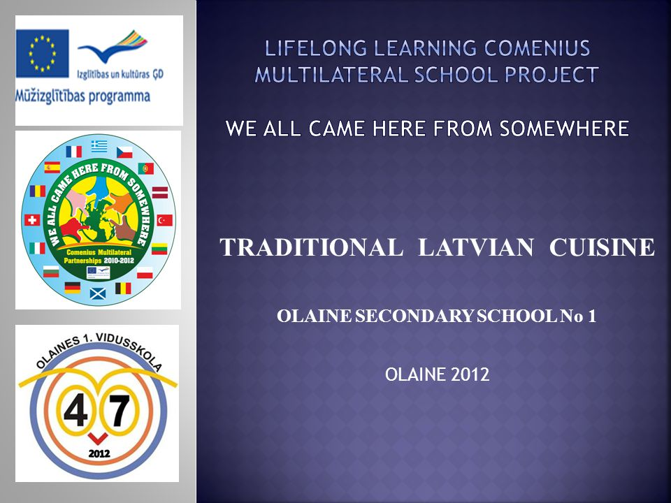 TRADITIONAL LATVIAN CUISINE OLAINE SECONDARY SCHOOL No 1 OLAINE 2012