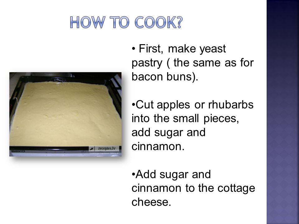 First, make yeast pastry ( the same as for bacon buns). Cut apples or rhubarbs into the small pieces, add sugar and cinnamon. Add sugar and cinnamon t