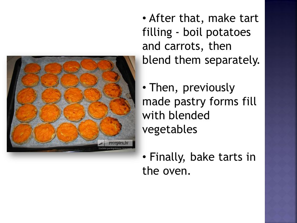 After that, make tart filling - boil potatoes and carrots, then blend them separately. Then, previously made pastry forms fill with blended vegetables