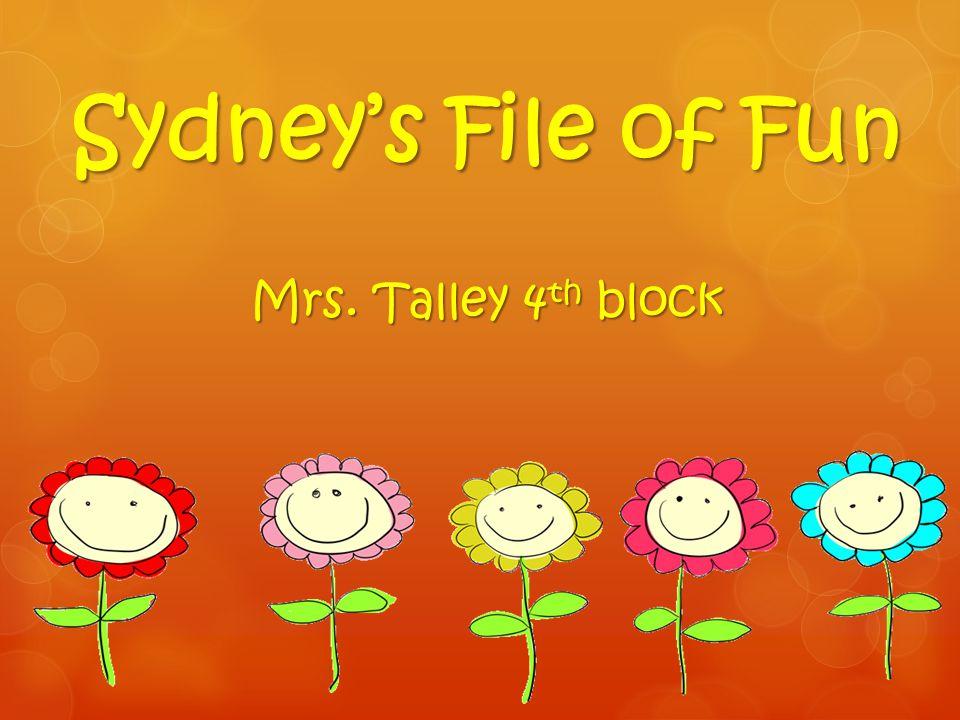 Sydneys File of Fun Mrs. Talley 4 th block