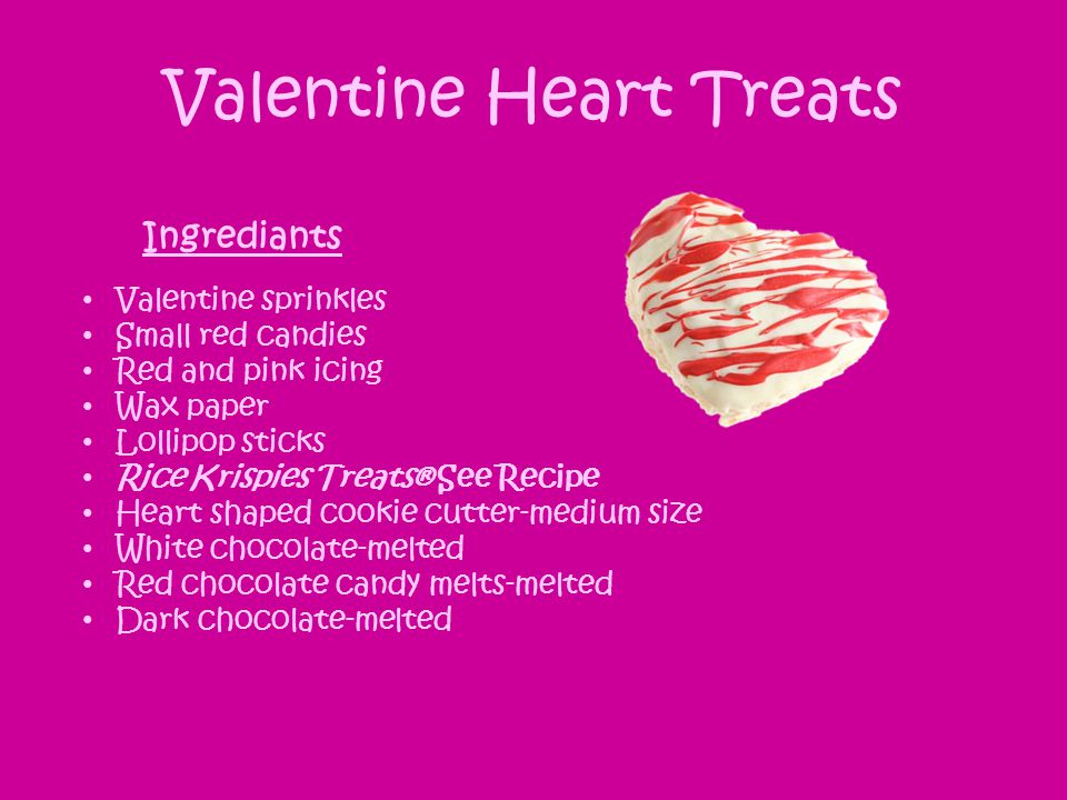 Valentine Heart Treats Valentine sprinkles Small red candies Red and pink icing Wax paper Lollipop sticks Rice Krispies Treats® See Recipe Heart shaped cookie cutter-medium size White chocolate-melted Red chocolate candy melts-melted Dark chocolate-melted Ingrediants