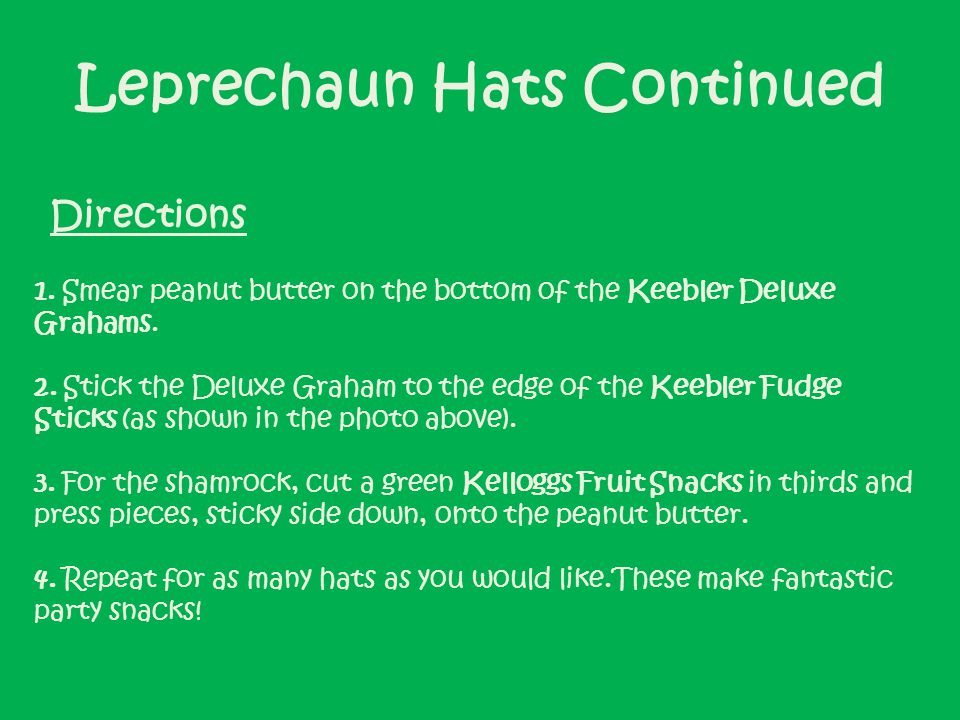 Leprechaun Hats Continued 1. Smear peanut butter on the bottom of the Keebler Deluxe Grahams.