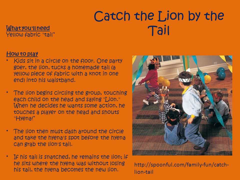 Catch the Lion by the Tail What you ll need Yellow fabric tail How to play Kids sit in a circle on the floor.