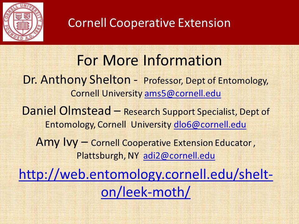 For More Information Dr. Anthony Shelton - Professor, Dept of Entomology, Cornell University ams5@cornell.eduams5@cornell.edu Daniel Olmstead – Resear