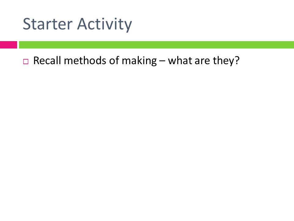 Starter Activity Recall methods of making – what are they?