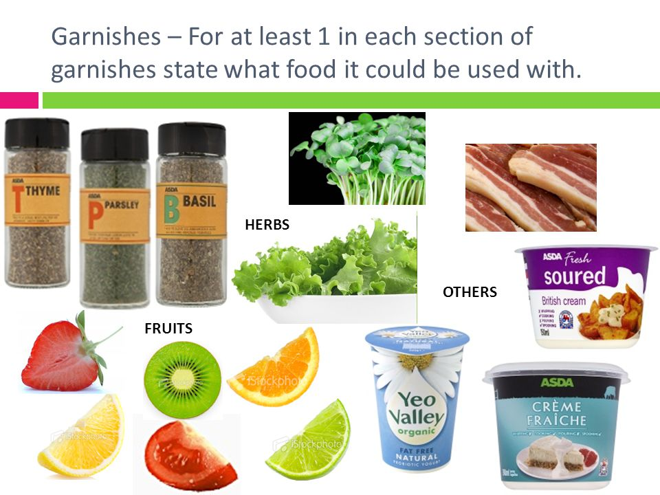 Garnishes – For at least 1 in each section of garnishes state what food it could be used with. FRUITS OTHERS HERBS