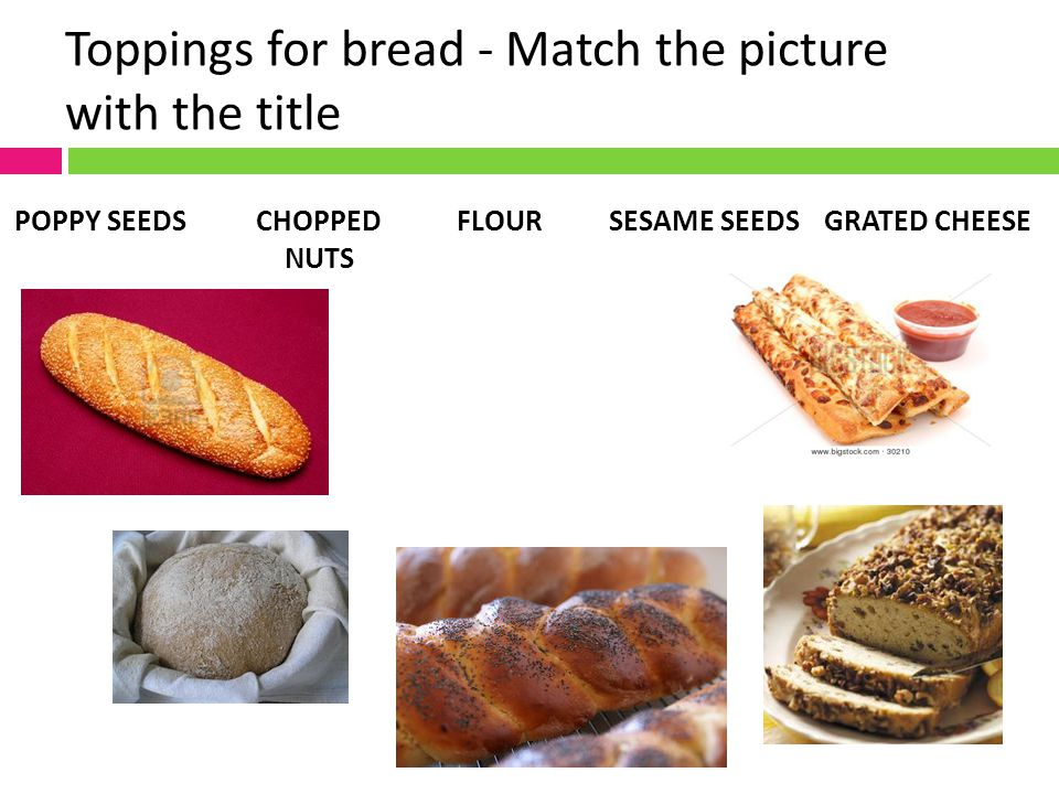 Toppings for bread - Match the picture with the title FLOURSESAME SEEDSPOPPY SEEDSCHOPPED NUTS GRATED CHEESE