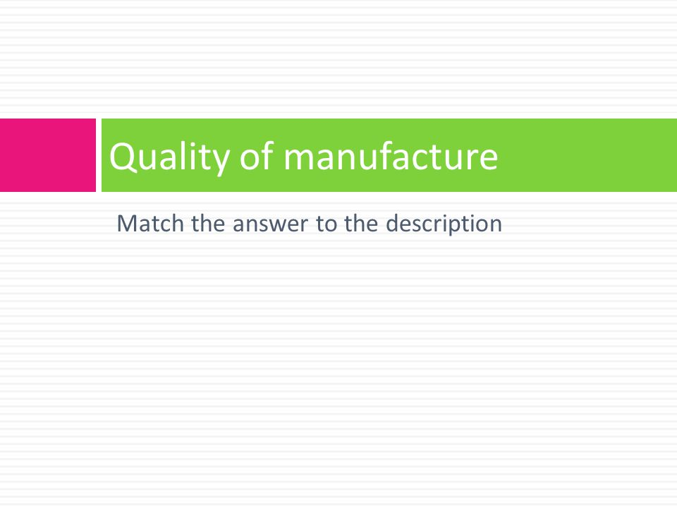 Match the answer to the description Quality of manufacture
