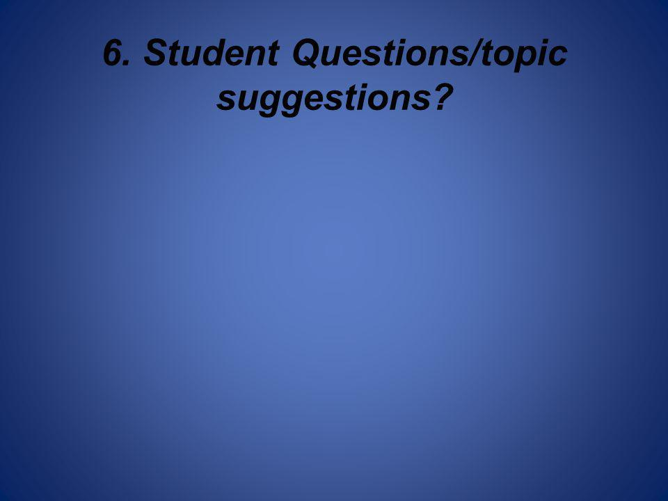 6. Student Questions/topic suggestions