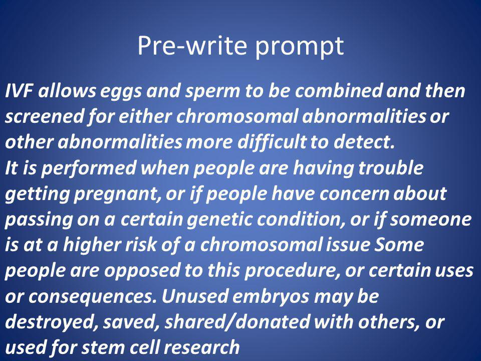 Pre-write prompt IVF allows eggs and sperm to be combined and then screened for either chromosomal abnormalities or other abnormalities more difficult to detect.