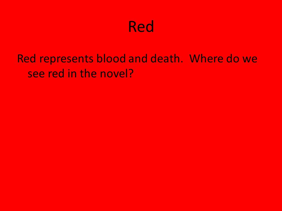 Red Red represents blood and death. Where do we see red in the novel?